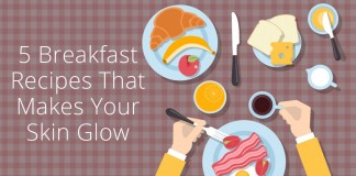 5 Breakfast Recipes That Makes your skin glow